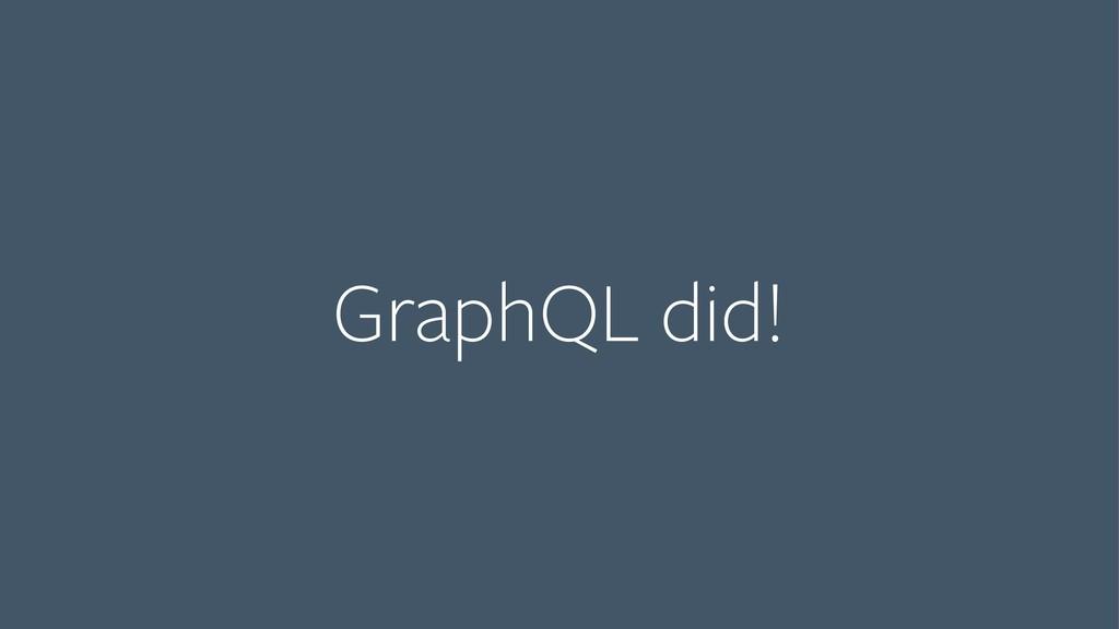 GraphQL did!