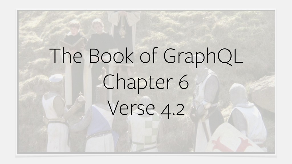 The Book of GraphQL Chapter 6 Verse 4.2