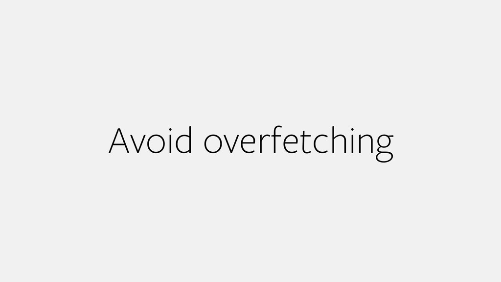 Avoid overfetching