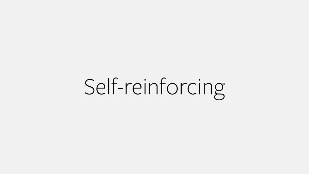 Self-reinforcing