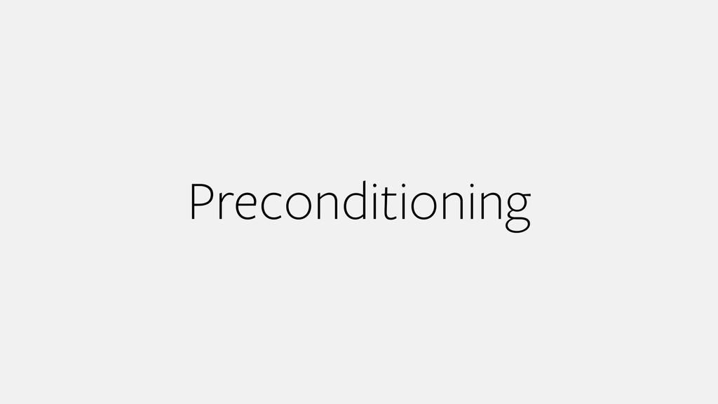 Preconditioning