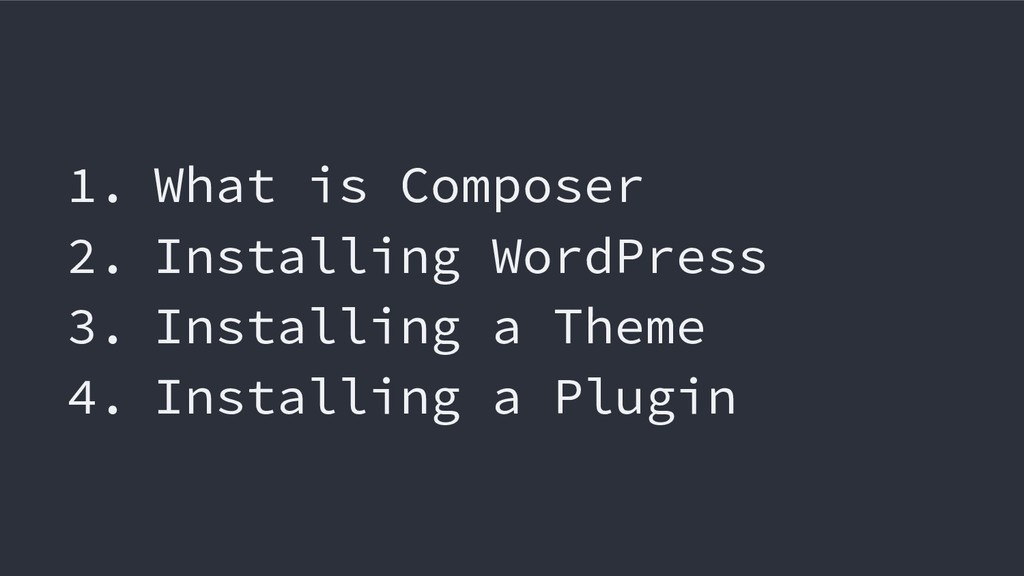 1. What is Composer 2. Installing WordPress 3. ...