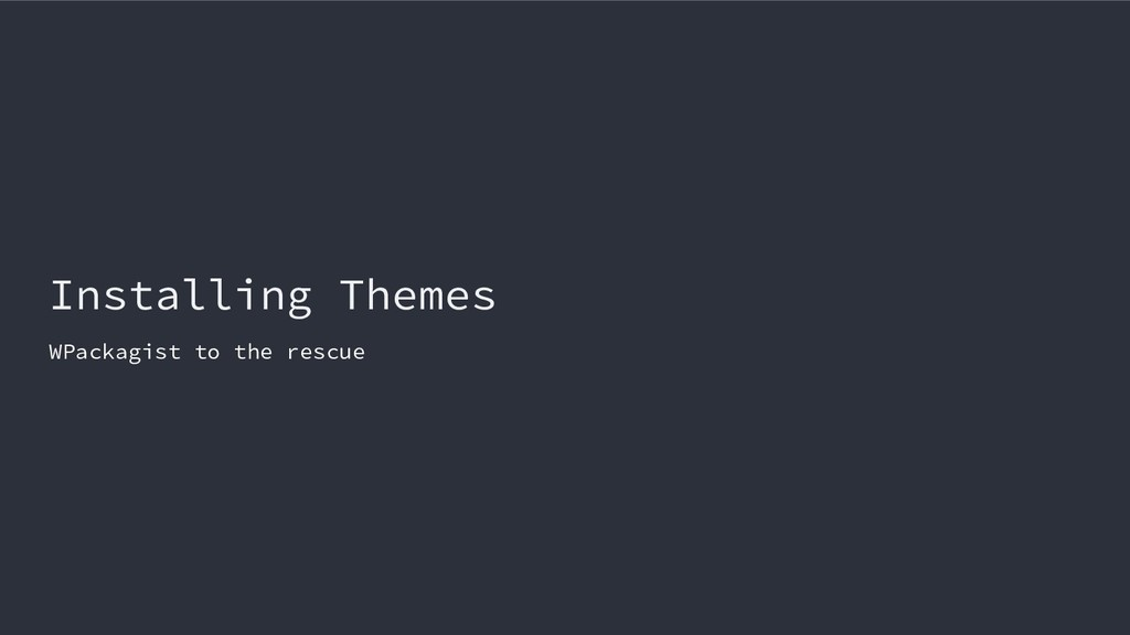 Installing Themes WPackagist to the rescue