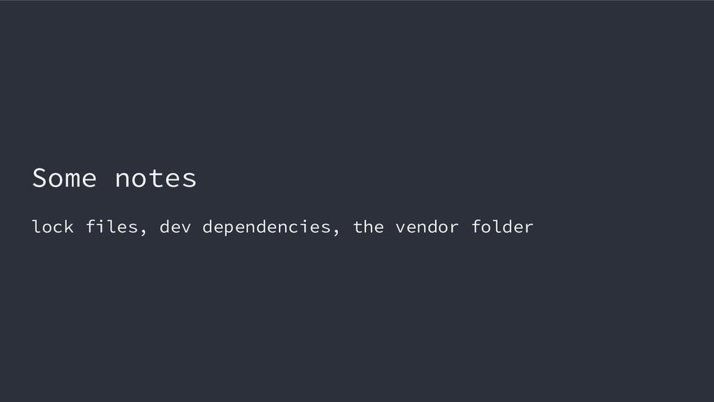 Some notes lock files, dev dependencies, the ve...