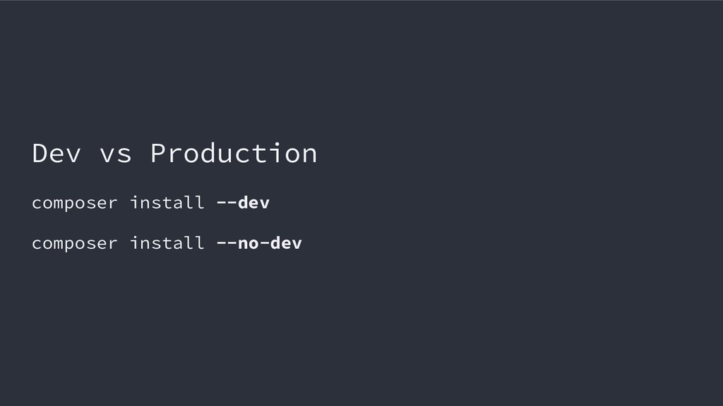 Dev vs Production composer install --dev compos...