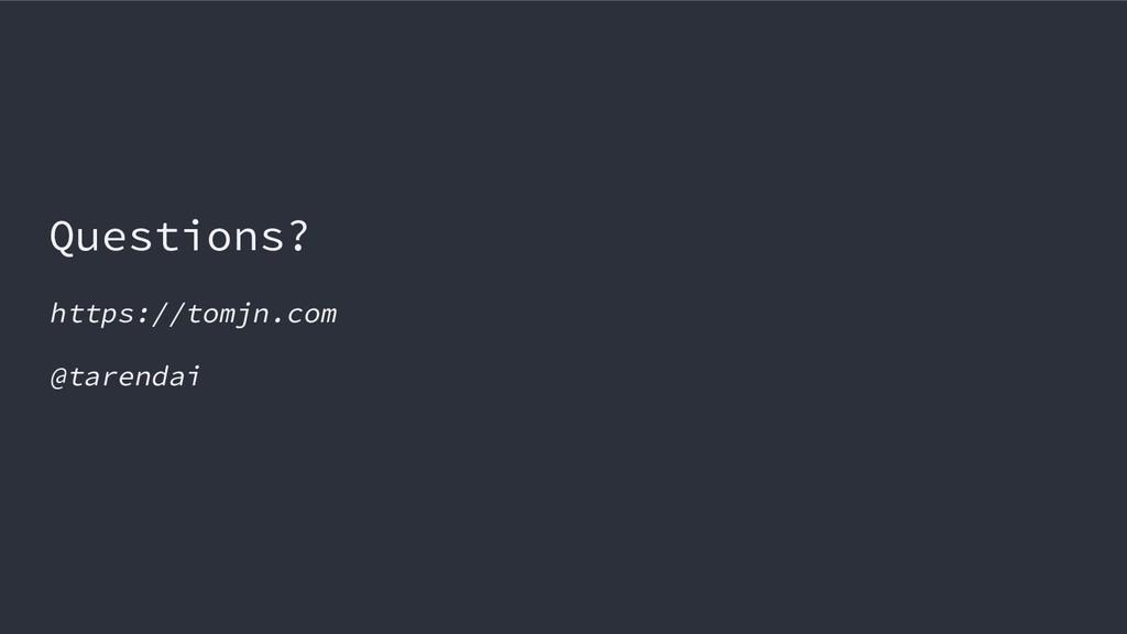 Questions? https://tomjn.com @tarendai