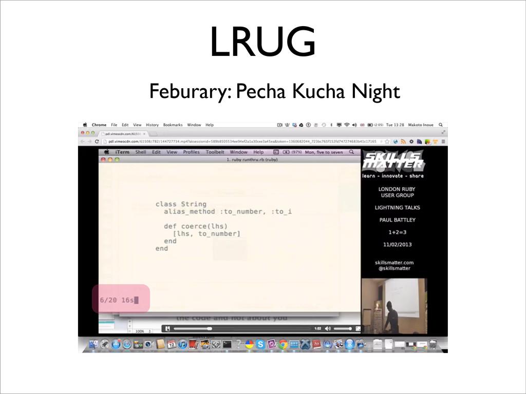 LRUG Feburary: Pecha Kucha Night