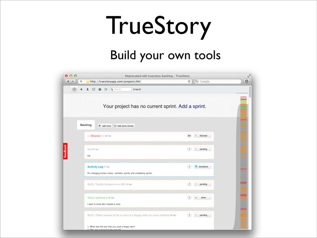 TrueStory Build your own tools