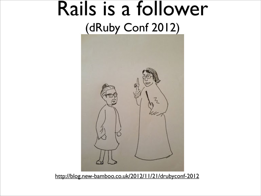 Rails is a follower (dRuby Conf 2012) http://bl...
