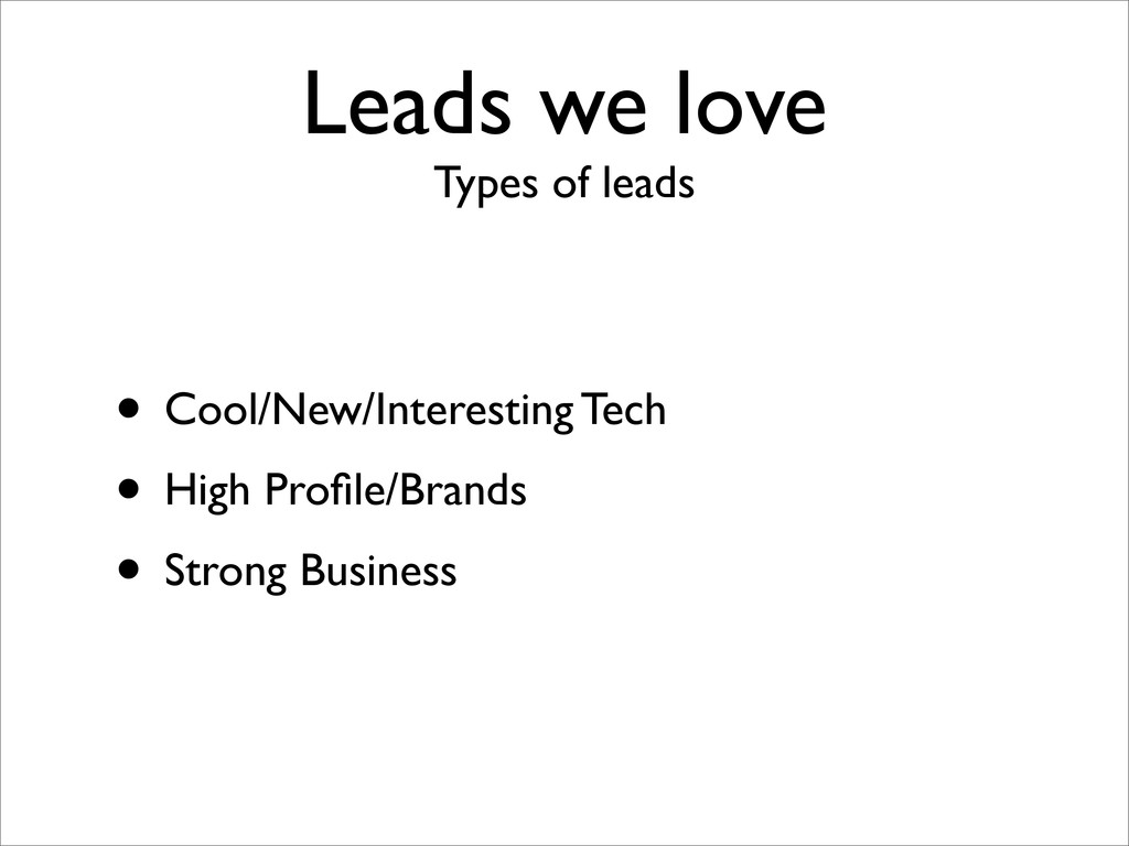 Leads we love Types of leads • Cool/New/Interes...