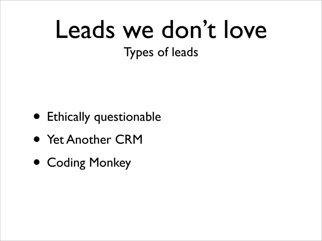 Leads we don't love Types of leads • Ethically ...