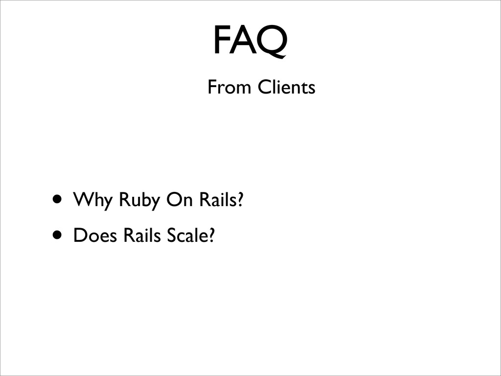 FAQ From Clients • Why Ruby On Rails? • Does Ra...
