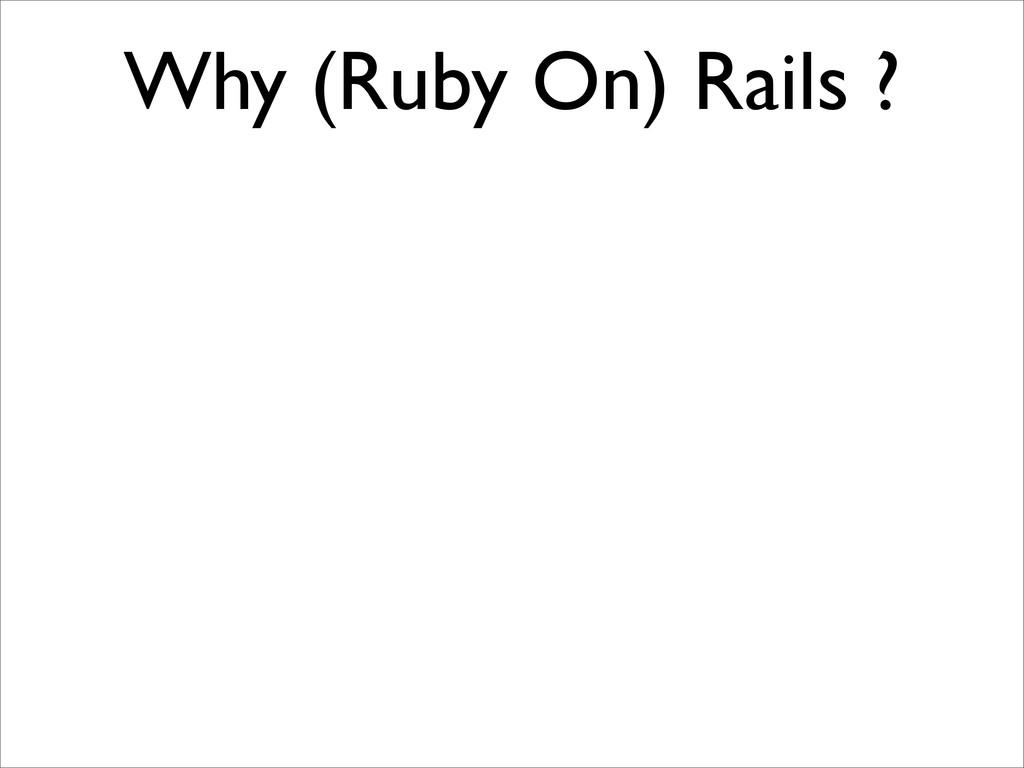 Why (Ruby On) Rails ?