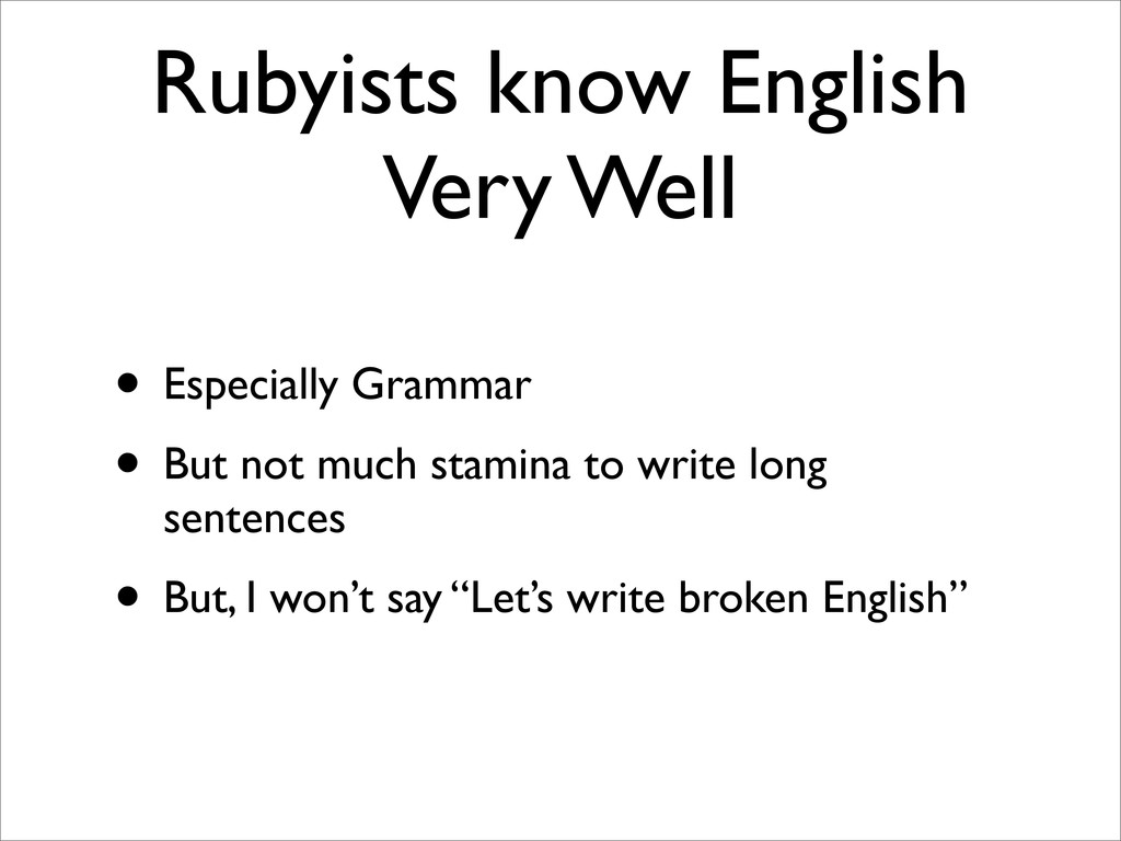 Rubyists know English Very Well • Especially Gr...