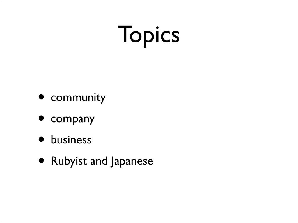 Topics • community • company • business • Rubyi...