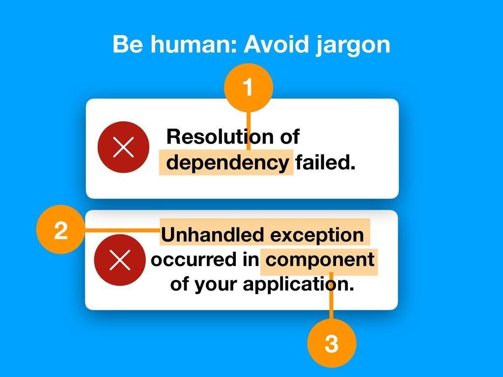 Be human: Avoid jargon 1 3 2 Resolution of depe...