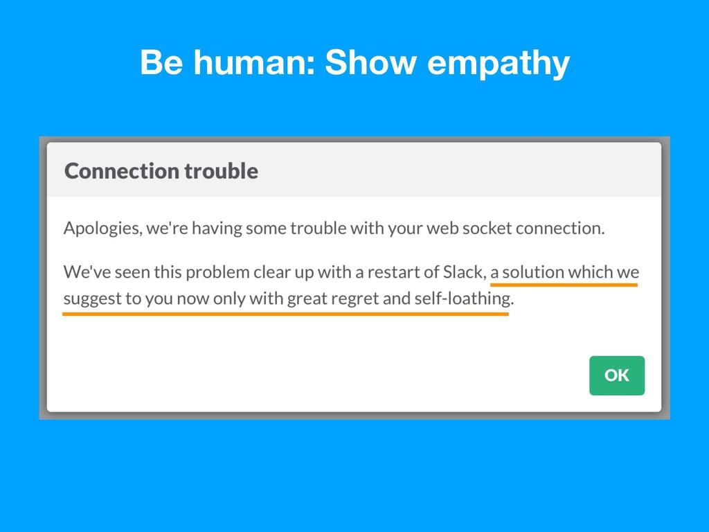 Be human: Show empathy