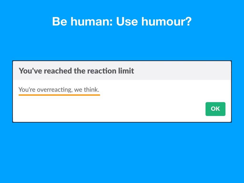 Be human: Use humour?