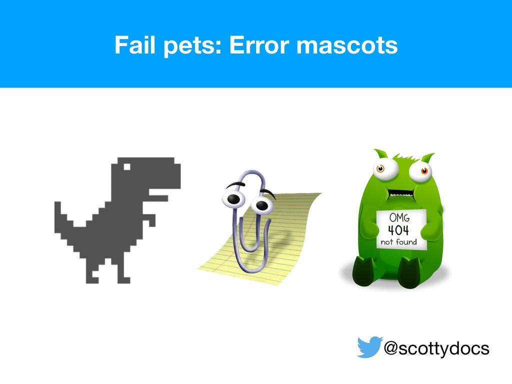 @scottydocs Fail pets: Error mascots