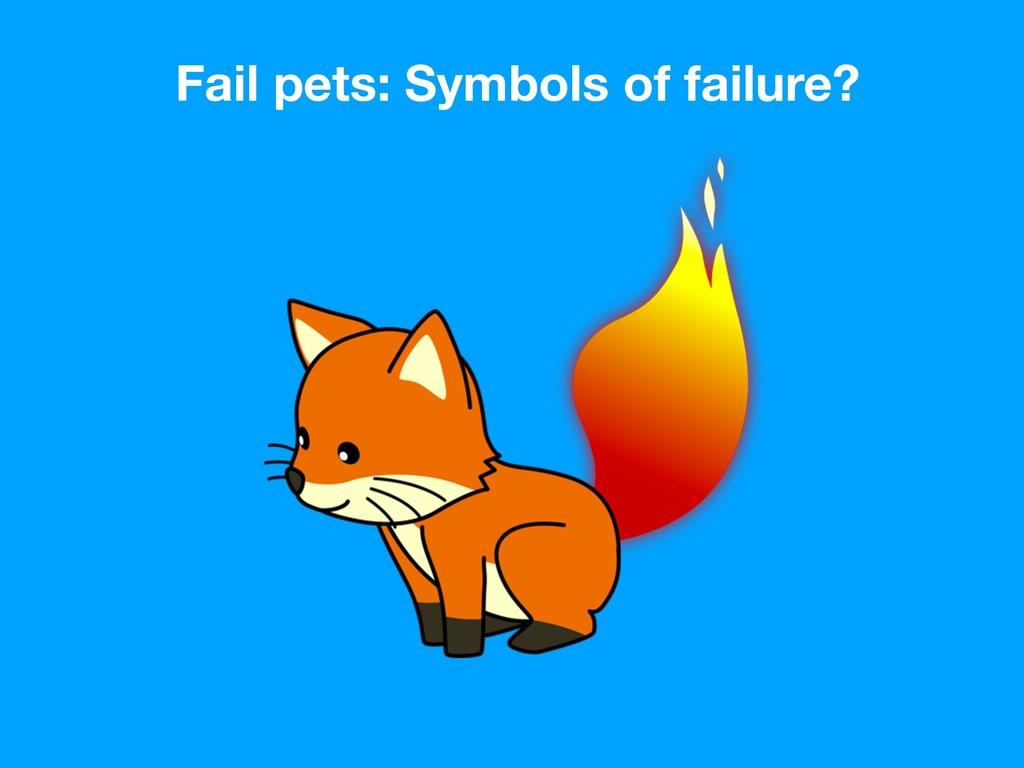 Fail pets: Symbols of failure?