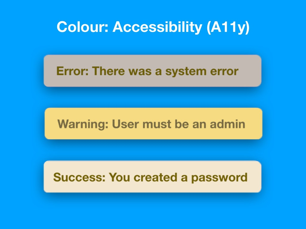 Colour: Accessibility (A11y) Warning: User must...