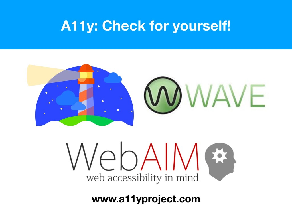 A11y: Check for yourself! www.a11yproject.com