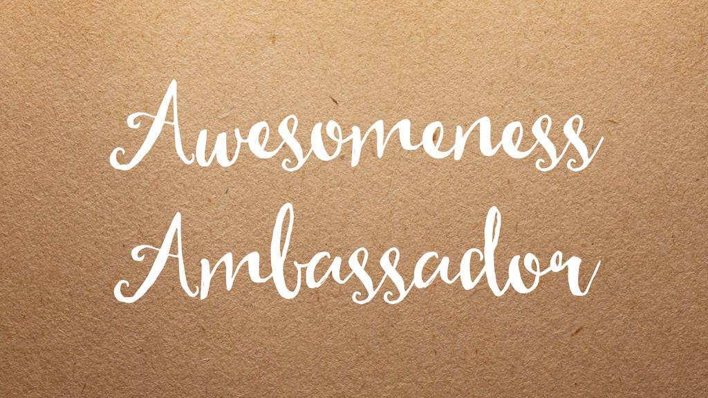 Awesomeness Ambassador