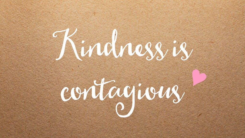 Kindness is contagious♥