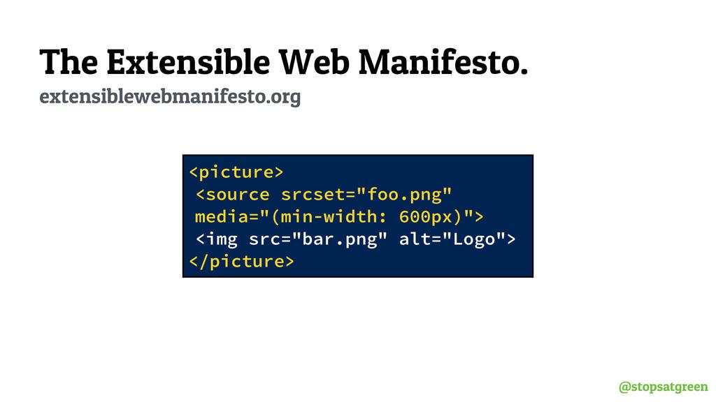 @stopsatgreen The Extensible Web Manifesto. ext...