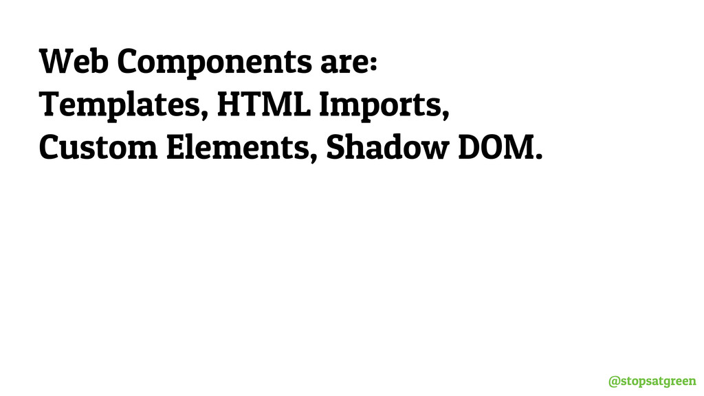 @stopsatgreen Web Components are: Templates, HT...