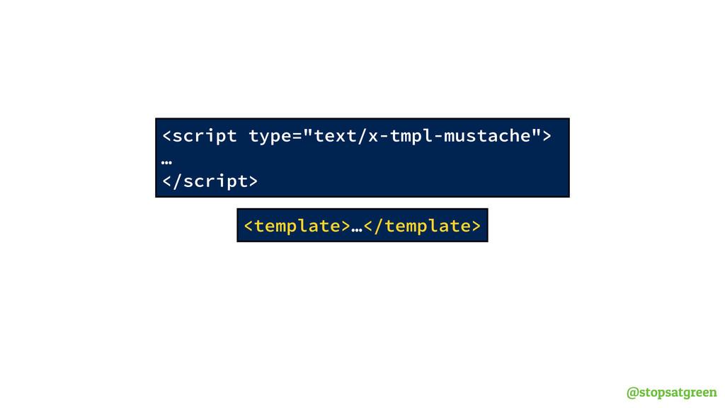 """@stopsatgreen <script type=""""text/x-tmpl-mustach..."""