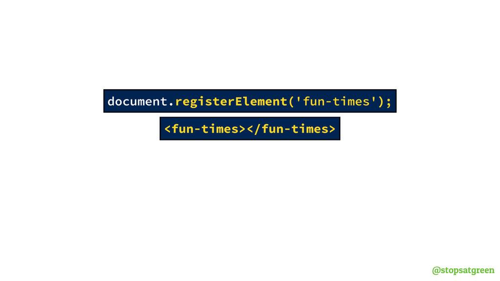 @stopsatgreen <fun-times></fun-times> document....