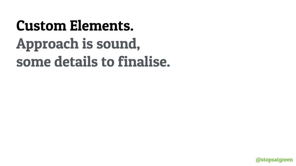 @stopsatgreen Custom Elements. Approach is soun...