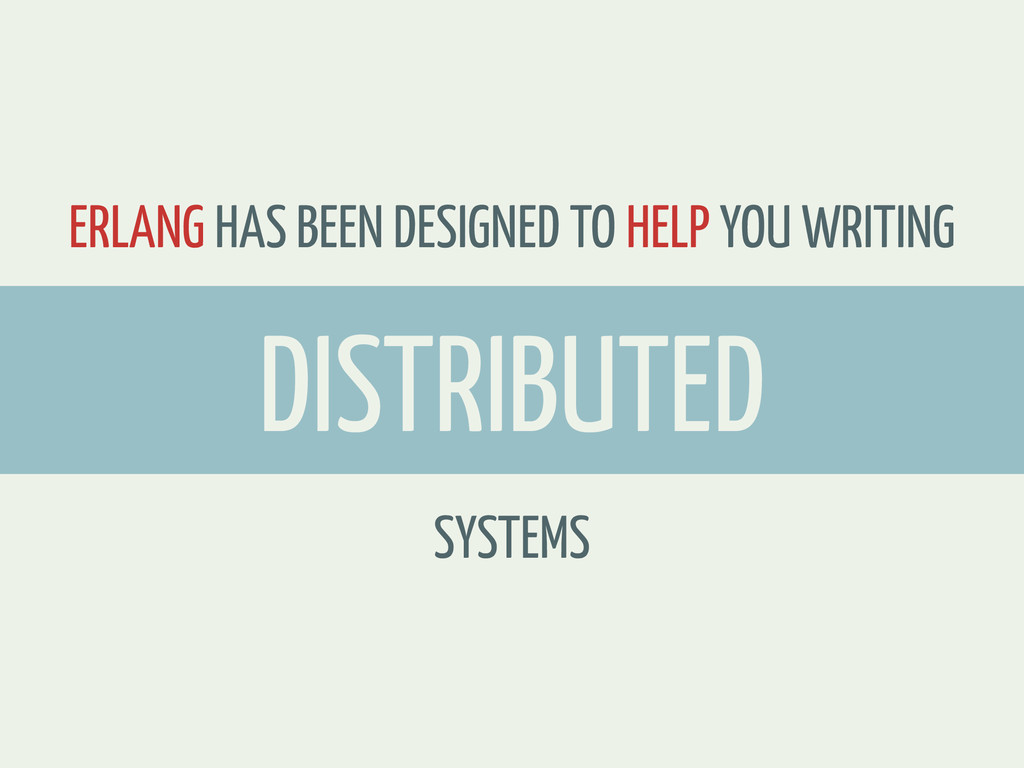 ERLANG HAS BEEN DESIGNED TO HELP YOU WRITING SY...