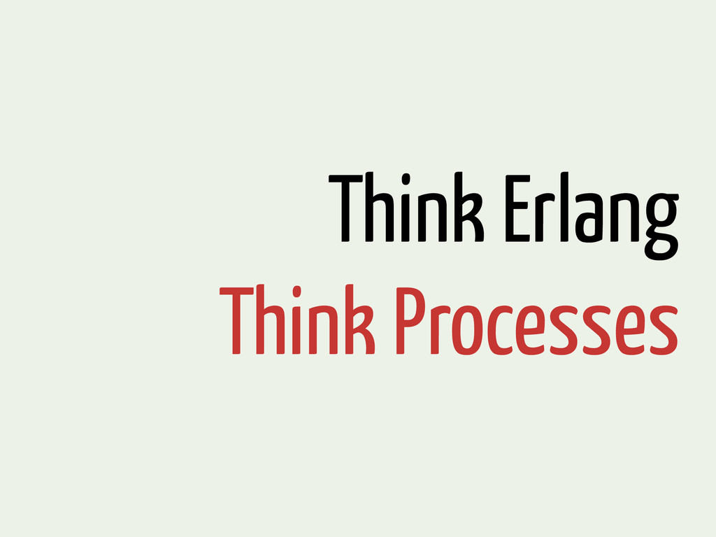 Think Erlang Think Processes