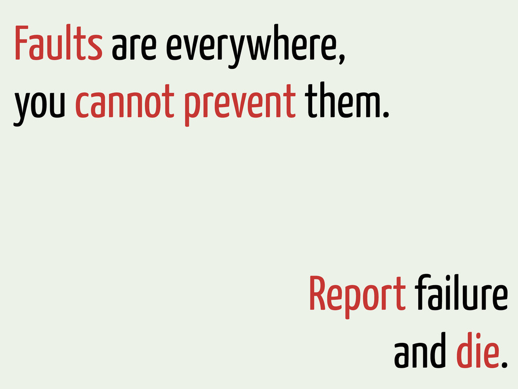 Faults are everywhere, you cannot prevent them....