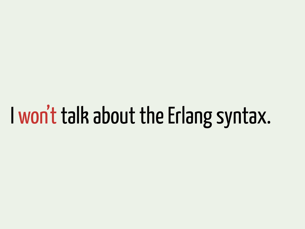 I won't talk about the Erlang syntax.