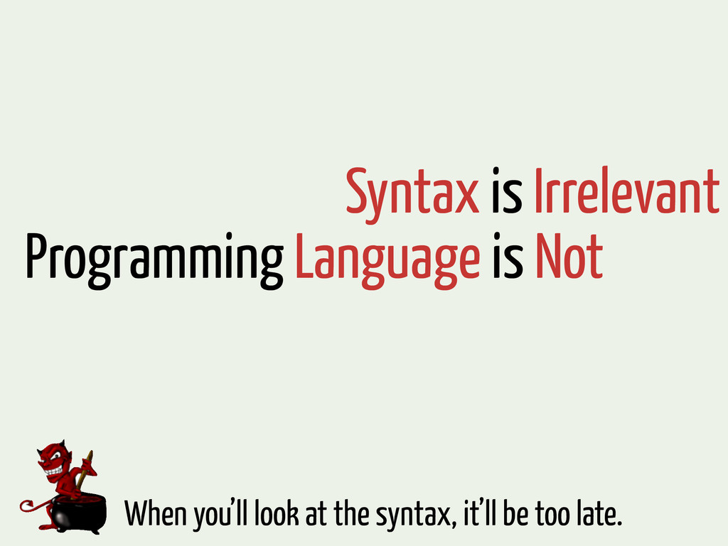 Syntax is Irrelevant Programming Language is No...