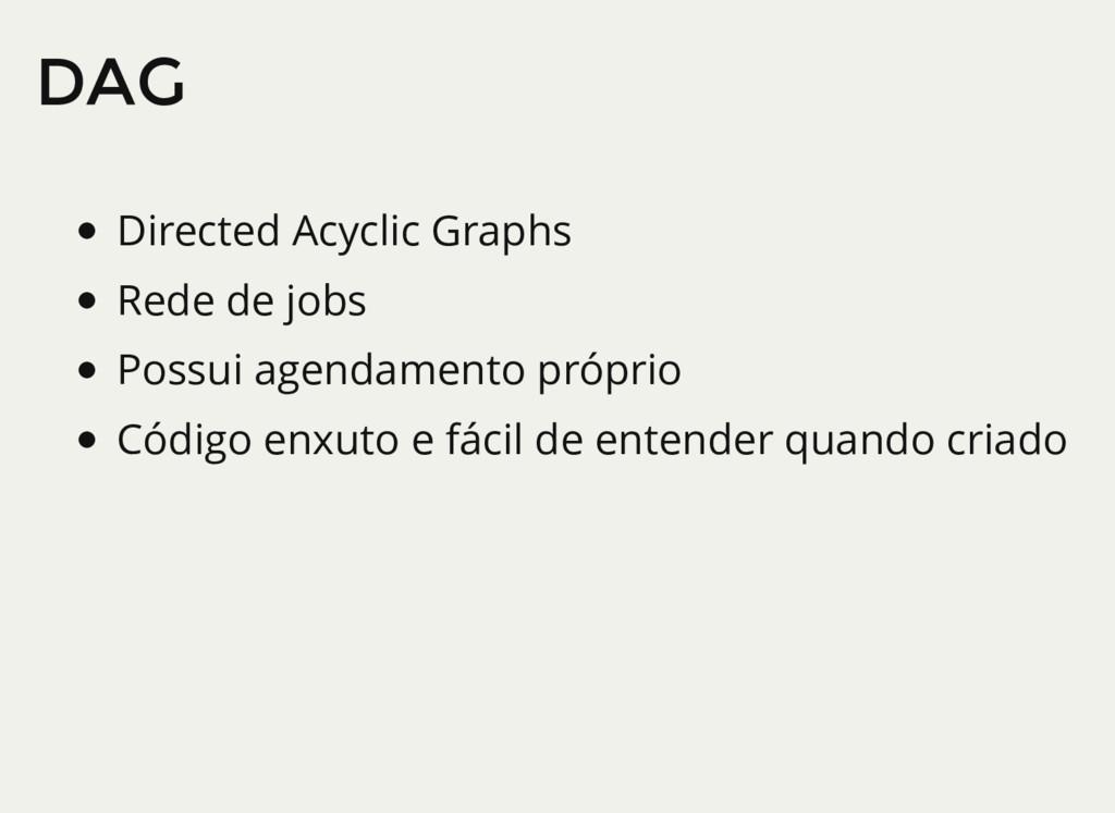 DAG Directed Acyclic Graphs Rede de jobs Possui...
