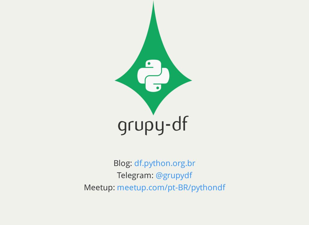 Blog: Telegram: Meetup: df.python.org.br @grupy...