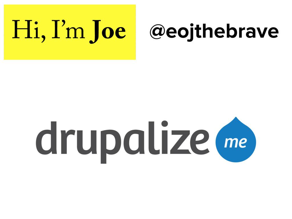Hi, I'm Joe @eojthebrave