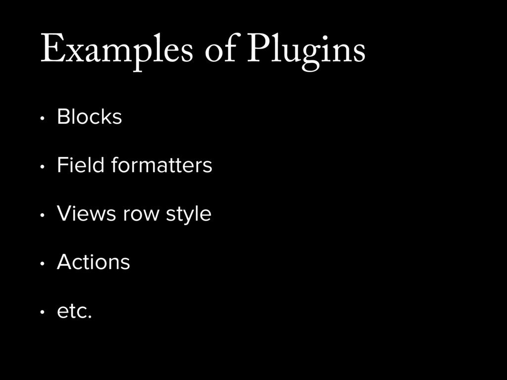 Examples of Plugins • Blocks • Field formatters...