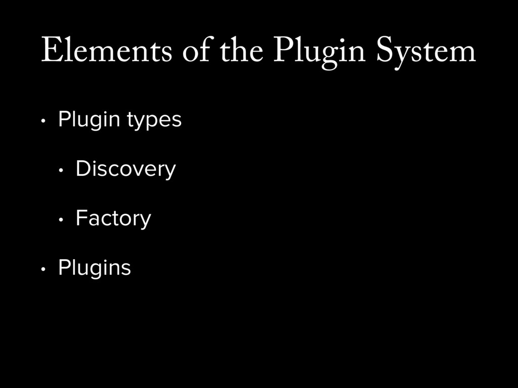 Elements of the Plugin System • Plugin types • ...
