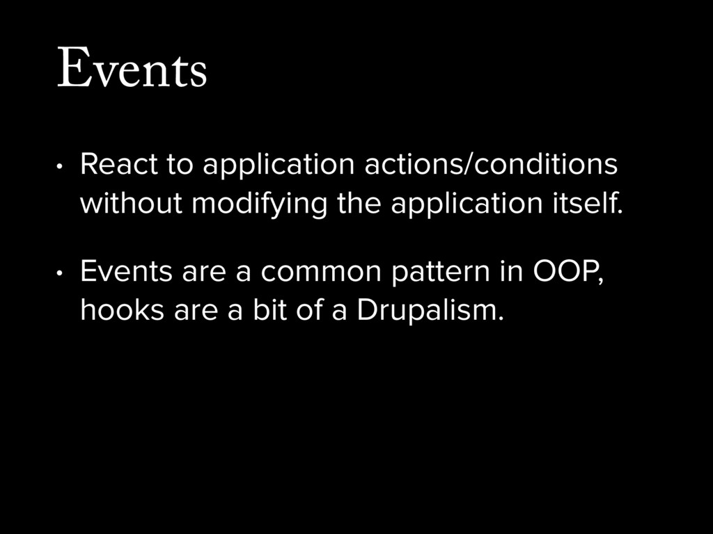 Events • React to application actions/condition...