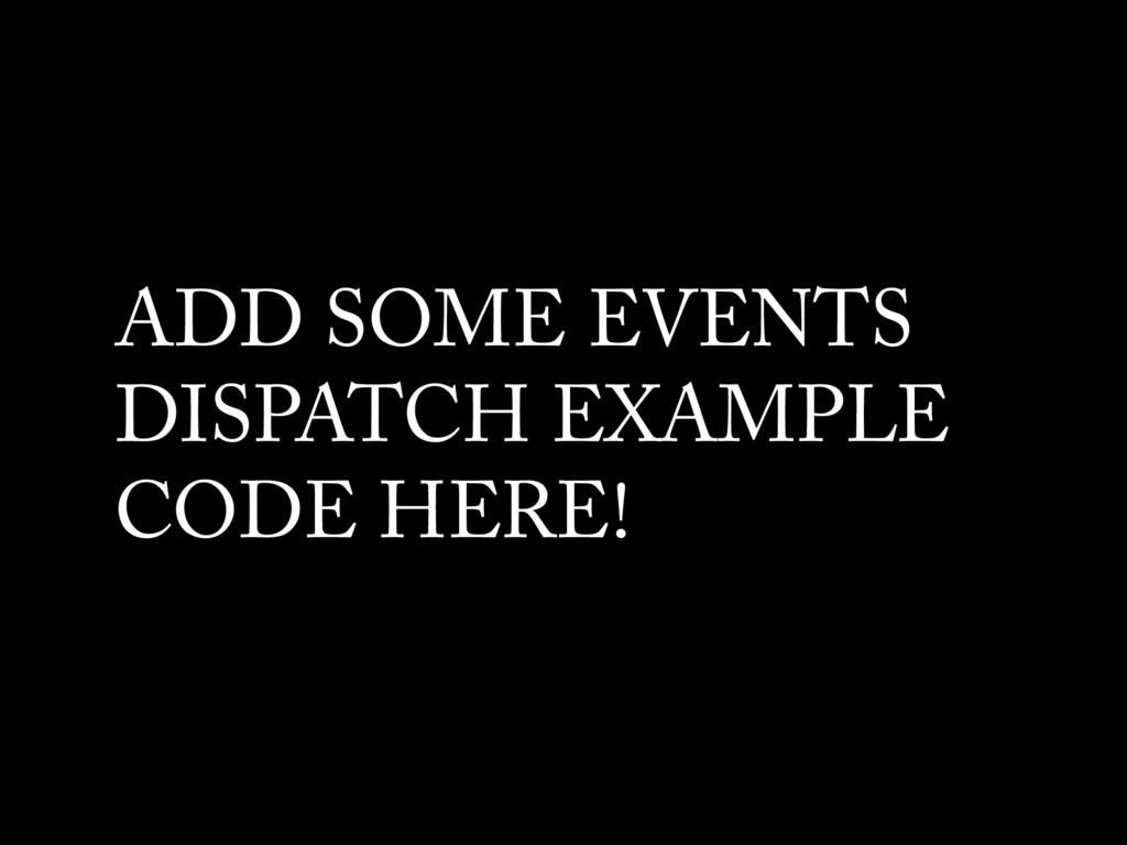 ADD SOME EVENTS DISPATCH EXAMPLE CODE HERE!