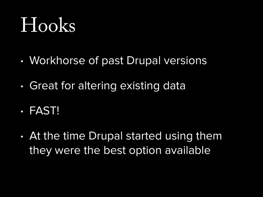 Hooks • Workhorse of past Drupal versions • Gre...