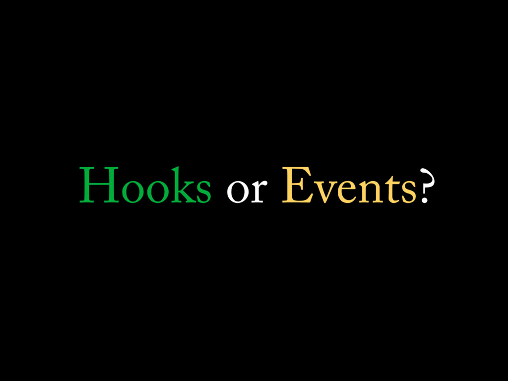 Hooks or Events?