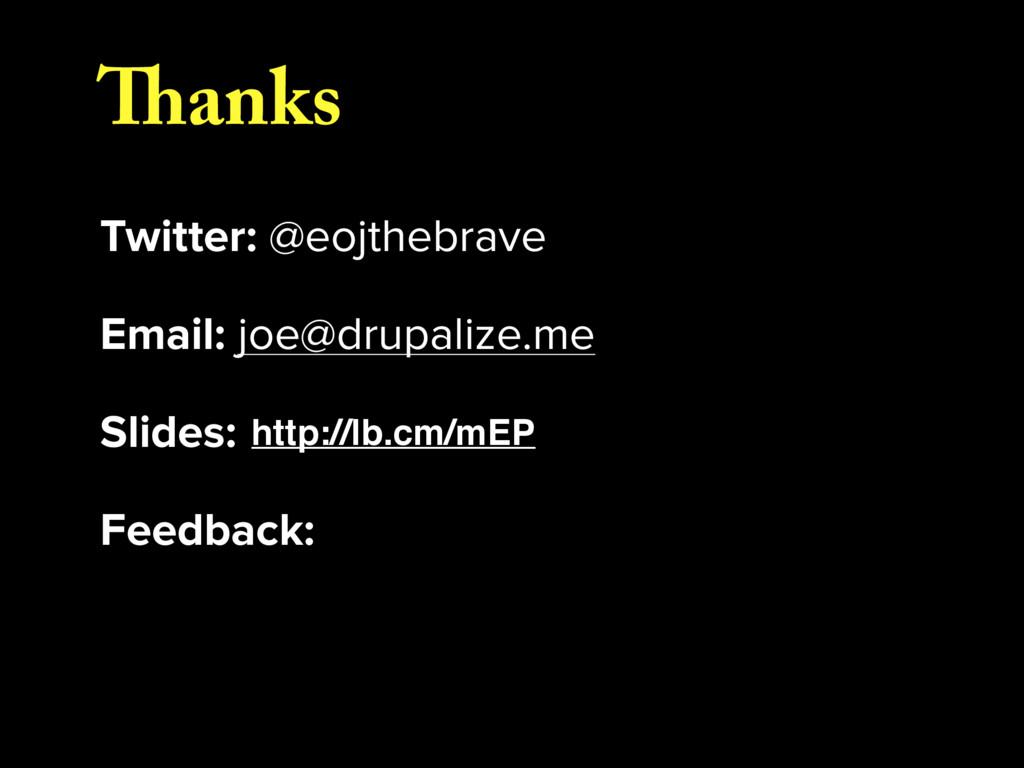 Thanks Twitter: @eojthebrave Email: joe@drupali...