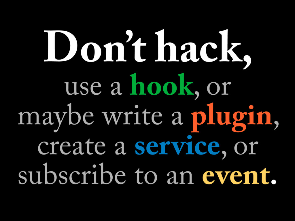 Don't hack, use a hook, or