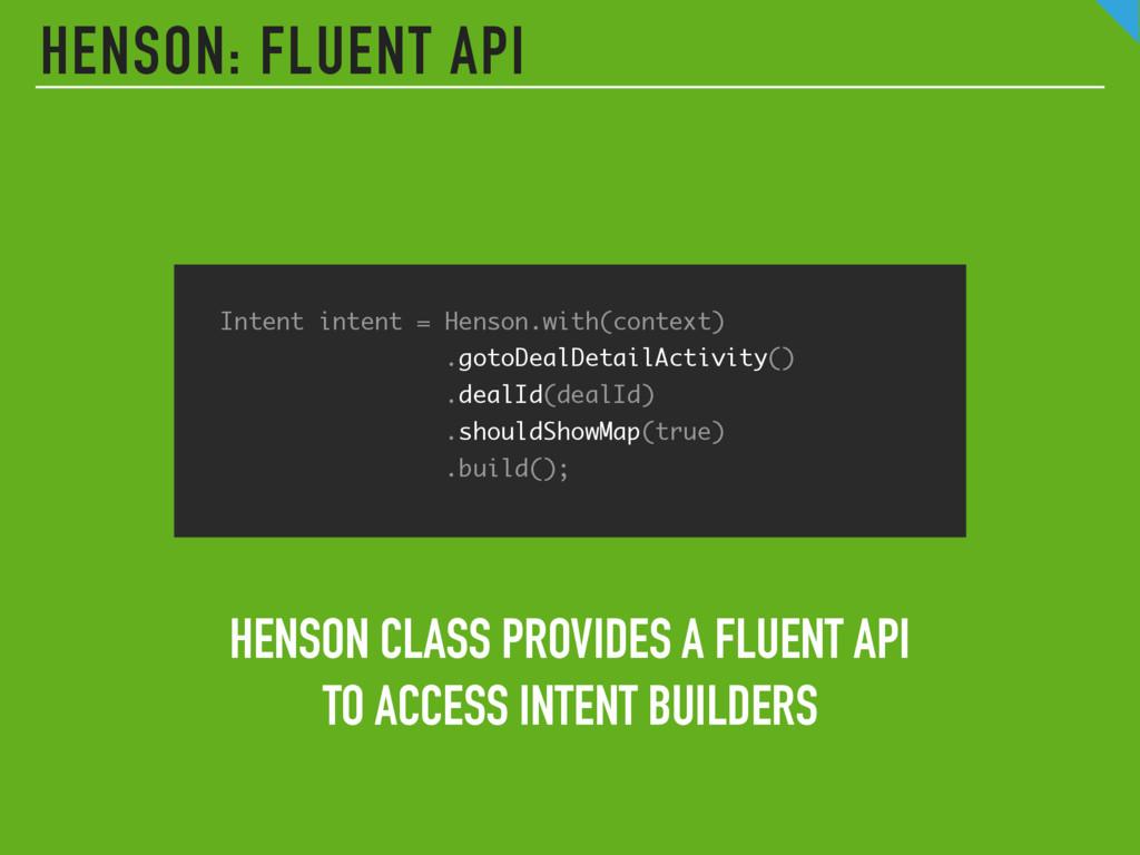 HENSON: FLUENT API Intent intent = Henson.wit...